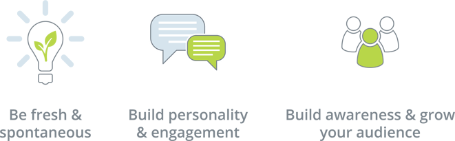 Be fresh & spontaneous, build personality & engagement and build awareness & grow your audience