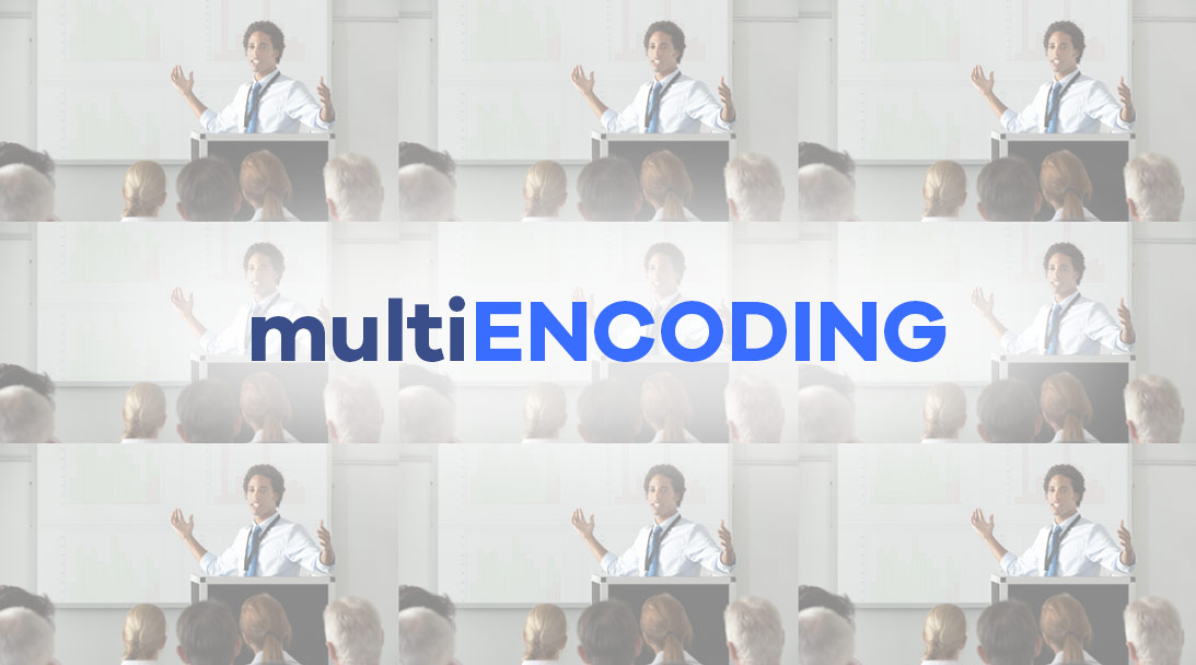 Multi-encoding your video – What, when, why and how! image